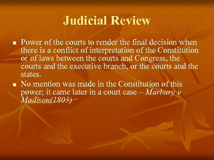 Judicial Review n n Power of the courts to render the final decision when