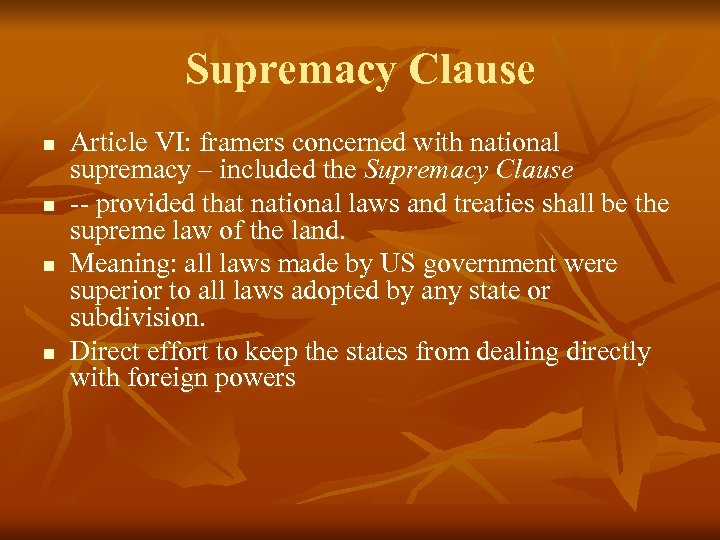 Supremacy Clause n n Article VI: framers concerned with national supremacy – included the