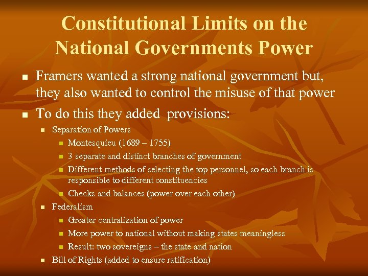 Constitutional Limits on the National Governments Power n n Framers wanted a strong national