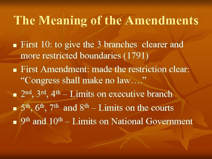 The Meaning of the Amendments n n n First 10: to give the 3