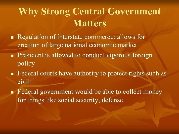 Why Strong Central Government Matters n n Regulation of interstate commerce: allows for creation