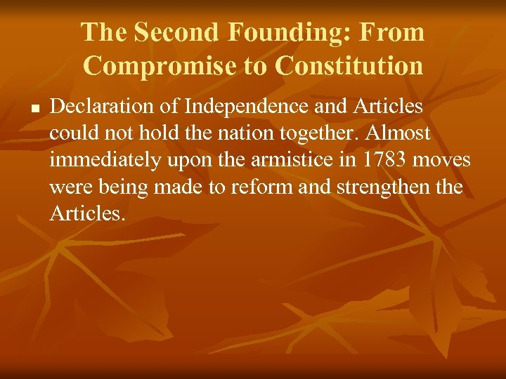 The Second Founding: From Compromise to Constitution n Declaration of Independence and Articles could