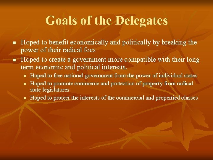 Goals of the Delegates n n Hoped to benefit economically and politically by breaking