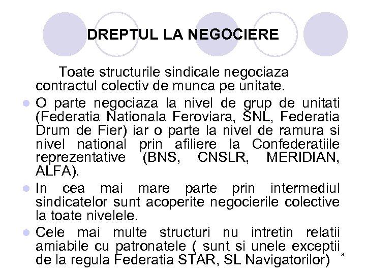DREPTUL LA NEGOCIERE Toate structurile sindicale negociaza contractul colectiv de munca pe unitate. l