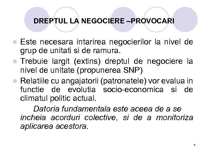 DREPTUL LA NEGOCIERE –PROVOCARI Este necesara intarirea negocierilor la nivel de grup de unitati