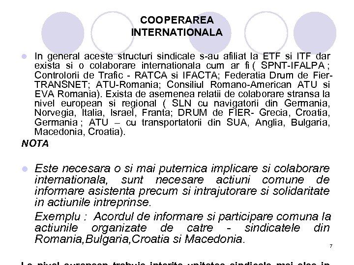 COOPERAREA INTERNATIONALA In general aceste structuri sindicale s-au afiliat la ETF si ITF dar