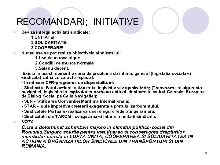 RECOMANDARI; INITIATIVE l l l Deviza intregii activitati sindicale: 1. UNITATE! 2. SOLIDARITATE!