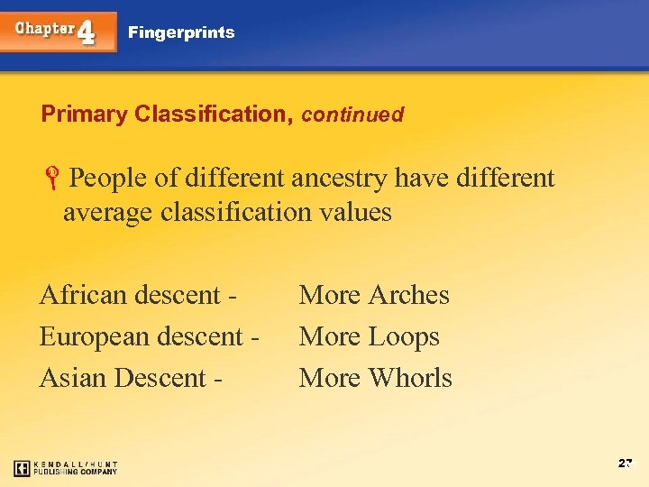 Fingerprints Primary Classification, continued LPeople of different ancestry have different average classification values African