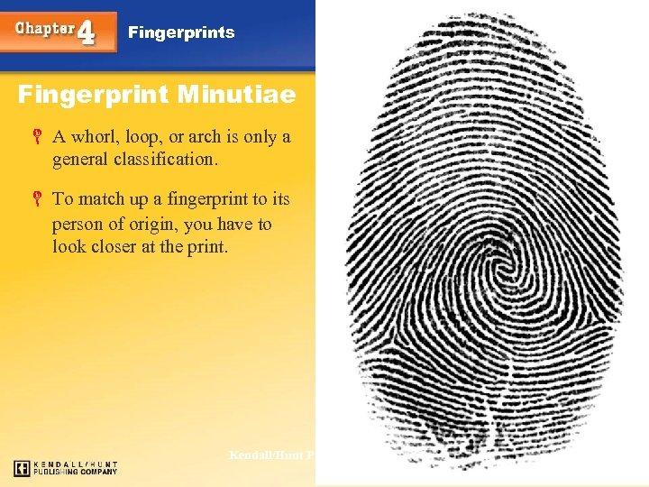 Fingerprints Fingerprint Minutiae L A whorl, loop, or arch is only a general classification.