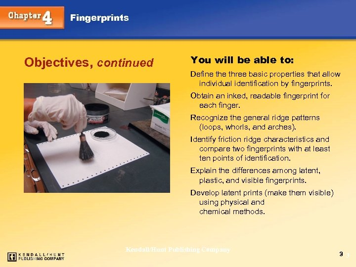 Fingerprints Objectives, continued You will be able to: Define three basic properties that allow