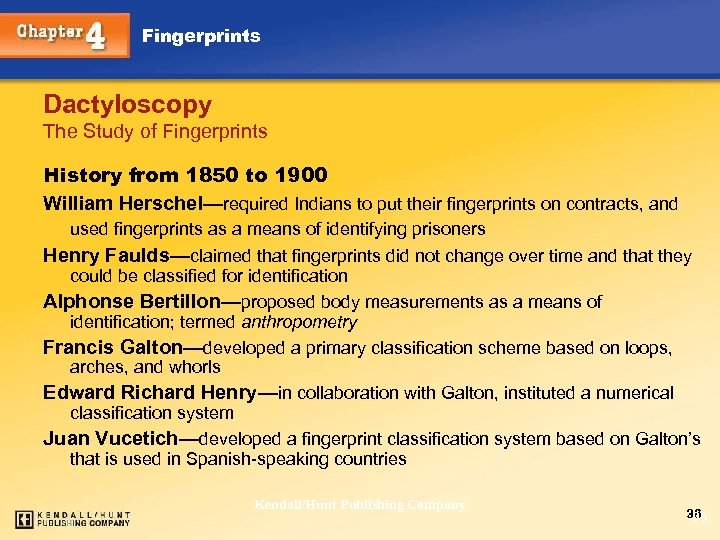 Fingerprints Dactyloscopy The Study of Fingerprints History from 1850 to 1900 William Herschel—required Indians