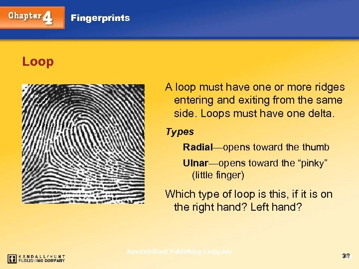 Fingerprints Loop A loop must have one or more ridges entering and exiting from