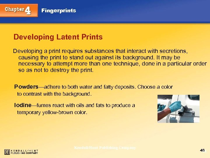 Fingerprints Developing Latent Prints Developing a print requires substances that interact with secretions, causing