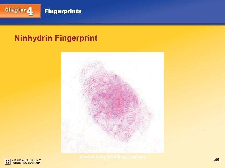 Fingerprints Ninhydrin Fingerprint Chapter 4 Kendall/Hunt Publishing Company 49 49