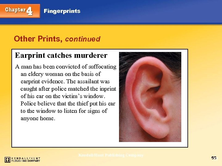 Fingerprints Other Prints, continued Earprint catches murderer A man has been convicted of suffocating
