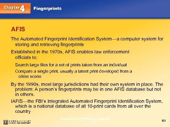 Fingerprints AFIS The Automated Fingerprint Identification System—a computer system for storing and retrieving fingerprints