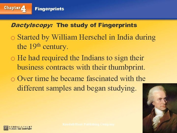 Fingerprints Dactylscopy: The study of Fingerprints o Started by William Herschel in India during
