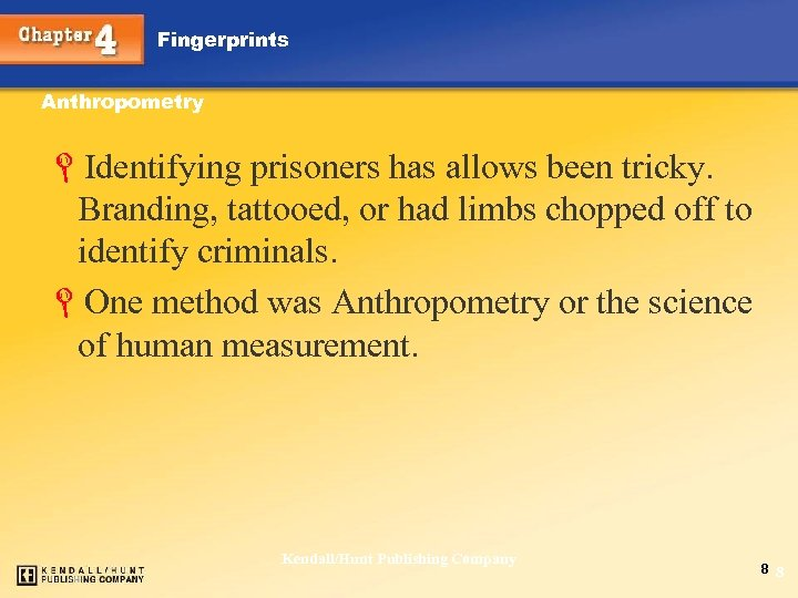 Fingerprints Anthropometry LIdentifying prisoners has allows been tricky. Branding, tattooed, or had limbs chopped