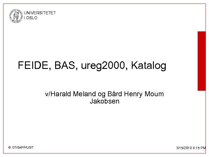 UNIVERSITETET I OSLO FEIDE, BAS, ureg 2000, Katalog v/Harald Meland og Bård Henry Moum