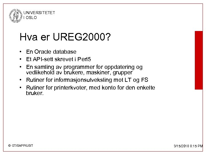 UNIVERSITETET I OSLO Hva er UREG 2000? • En Oracle database • Et API-sett