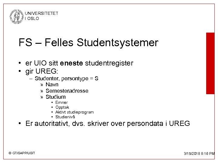 UNIVERSITETET I OSLO FS – Felles Studentsystemer • er UIO sitt eneste studentregister •