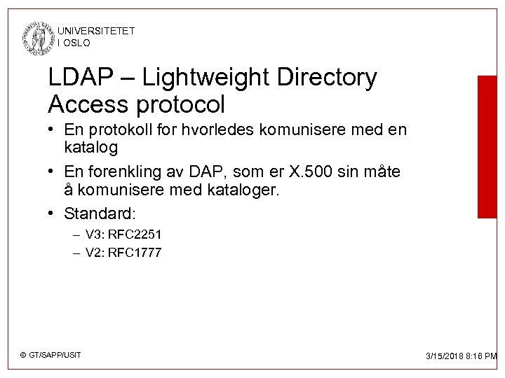 UNIVERSITETET I OSLO LDAP – Lightweight Directory Access protocol • En protokoll for hvorledes