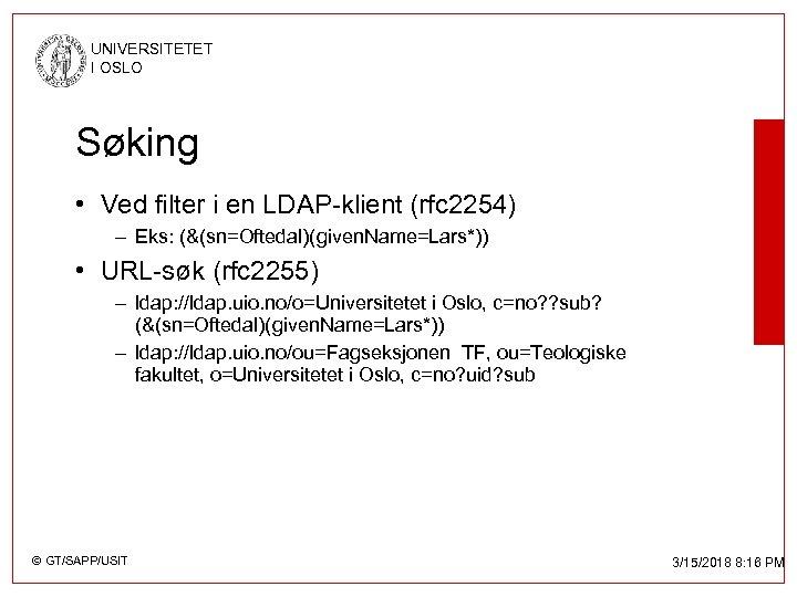 UNIVERSITETET I OSLO Søking • Ved filter i en LDAP-klient (rfc 2254) – Eks: