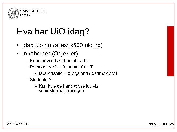 UNIVERSITETET I OSLO Hva har Ui. O idag? • ldap. uio. no (alias: x