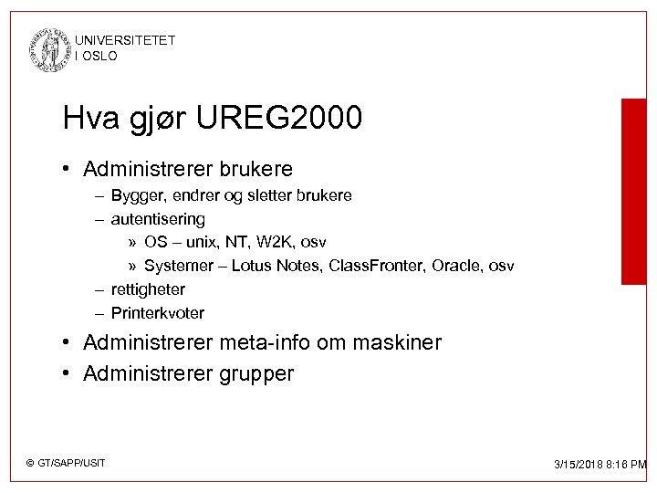 UNIVERSITETET I OSLO Hva gjør UREG 2000 • Administrerer brukere – Bygger, endrer og