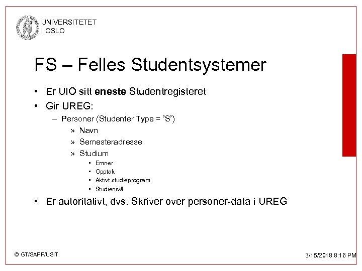 UNIVERSITETET I OSLO FS – Felles Studentsystemer • Er UIO sitt eneste Studentregisteret •