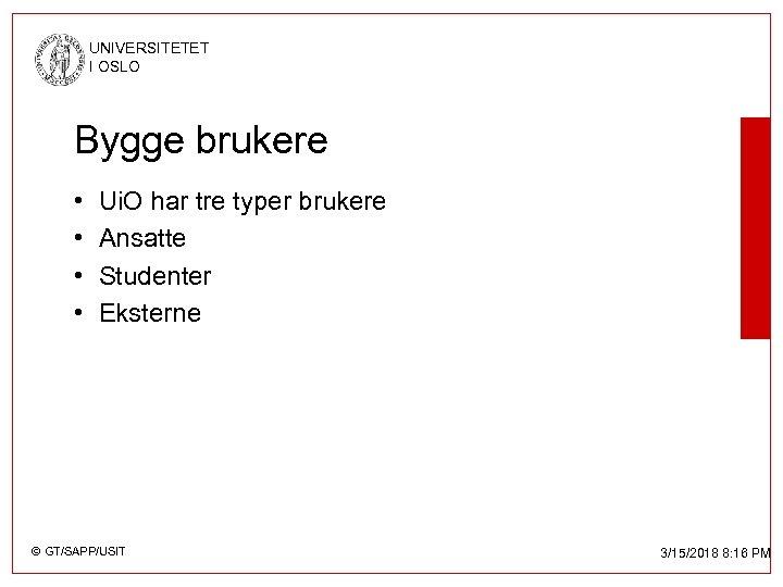 UNIVERSITETET I OSLO Bygge brukere • • Ui. O har tre typer brukere Ansatte