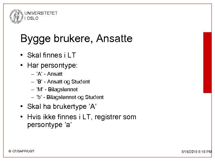 UNIVERSITETET I OSLO Bygge brukere, Ansatte • Skal finnes i LT • Har persontype: