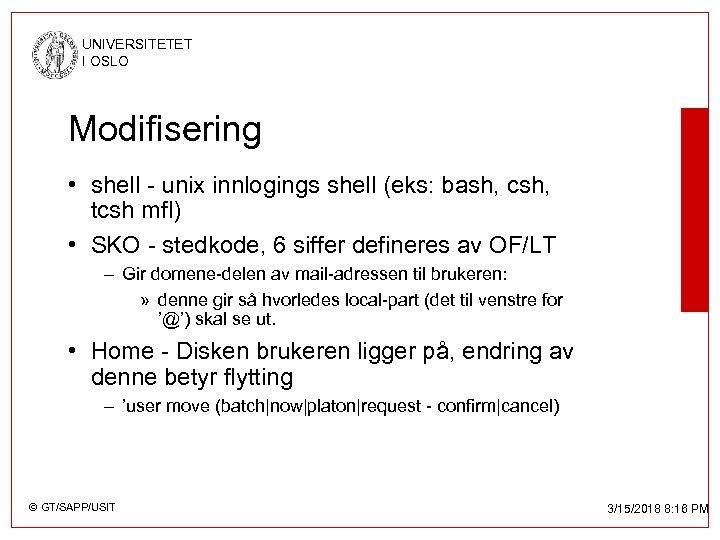 UNIVERSITETET I OSLO Modifisering • shell - unix innlogings shell (eks: bash, csh, tcsh