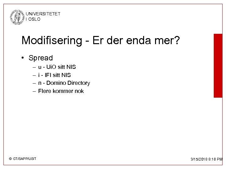 UNIVERSITETET I OSLO Modifisering - Er der enda mer? • Spread – – ©