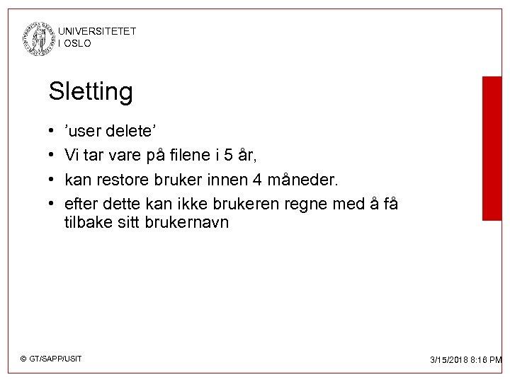 UNIVERSITETET I OSLO Sletting • • 'user delete' Vi tar vare på filene i