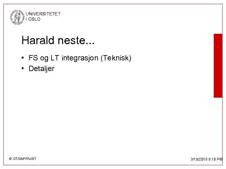 UNIVERSITETET I OSLO Harald neste. . . • FS og LT integrasjon (Teknisk) •