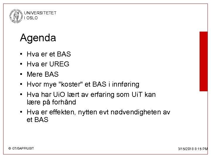 UNIVERSITETET I OSLO Agenda • • • Hva er et BAS Hva er UREG