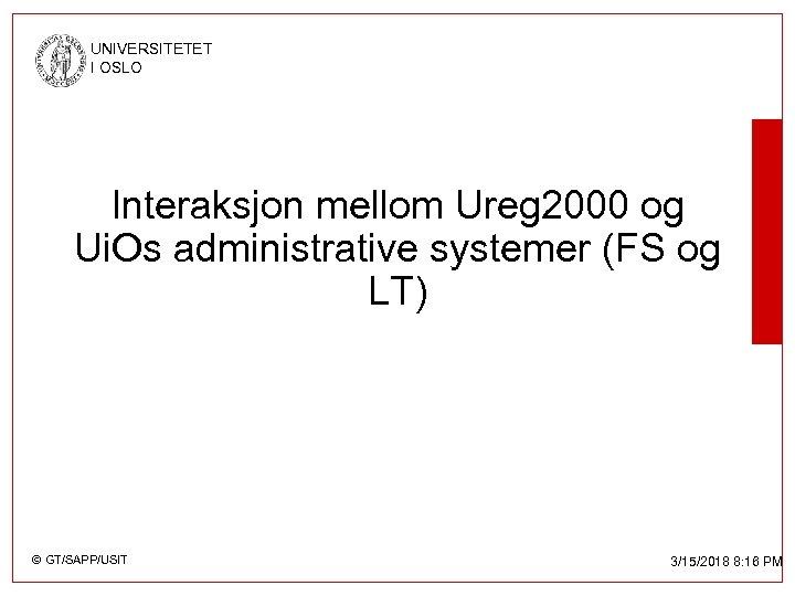 UNIVERSITETET I OSLO Interaksjon mellom Ureg 2000 og Ui. Os administrative systemer (FS og