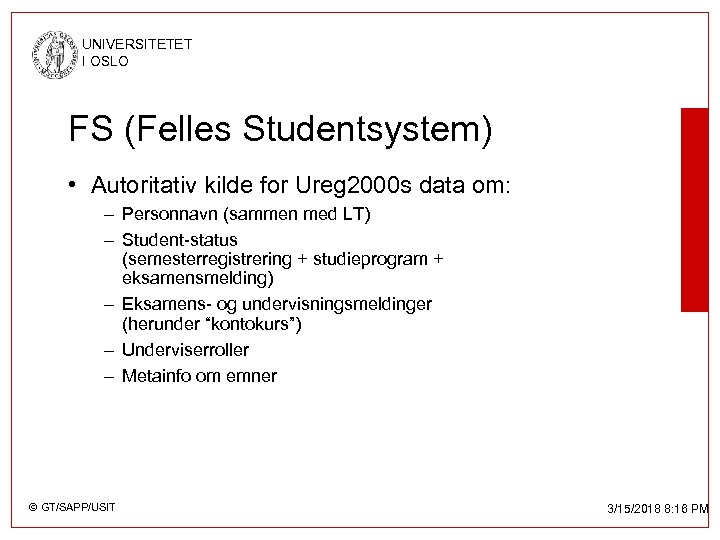 UNIVERSITETET I OSLO FS (Felles Studentsystem) • Autoritativ kilde for Ureg 2000 s data