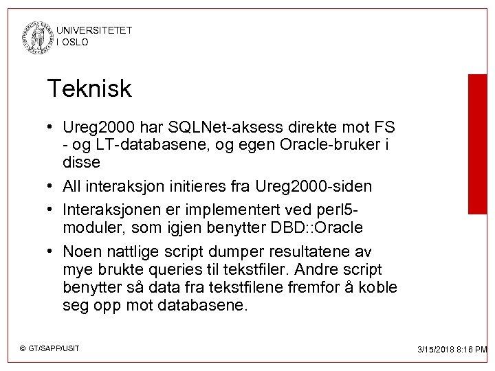 UNIVERSITETET I OSLO Teknisk • Ureg 2000 har SQLNet-aksess direkte mot FS - og