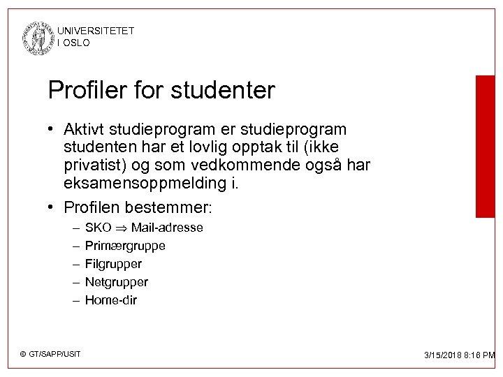 UNIVERSITETET I OSLO Profiler for studenter • Aktivt studieprogram er studieprogram studenten har et
