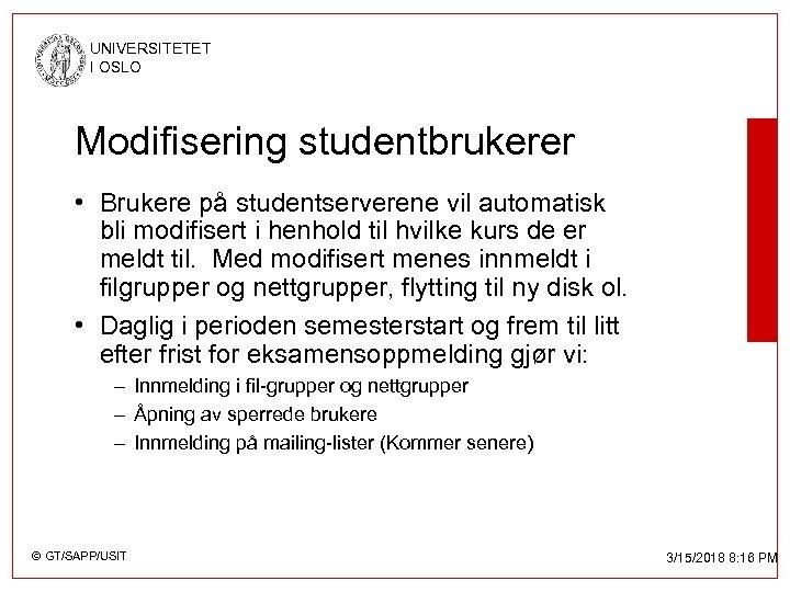 UNIVERSITETET I OSLO Modifisering studentbrukerer • Brukere på studentserverene vil automatisk bli modifisert i