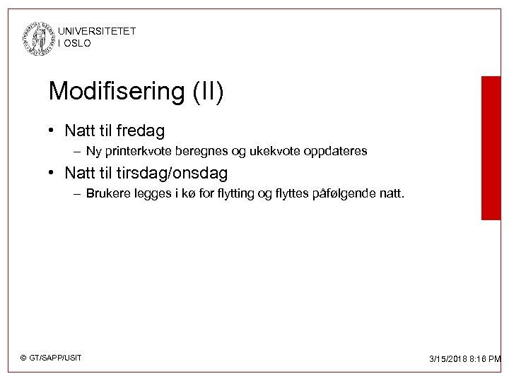 UNIVERSITETET I OSLO Modifisering (II) • Natt til fredag – Ny printerkvote beregnes og