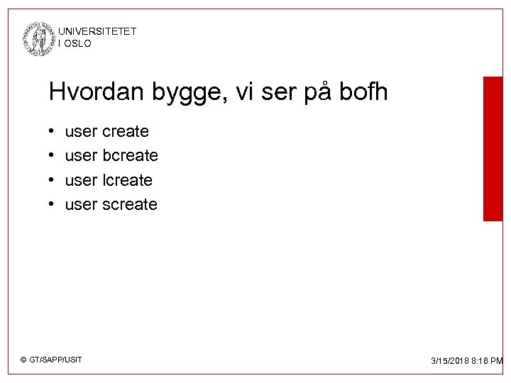 UNIVERSITETET I OSLO Hvordan bygge, vi ser på bofh • • user create user