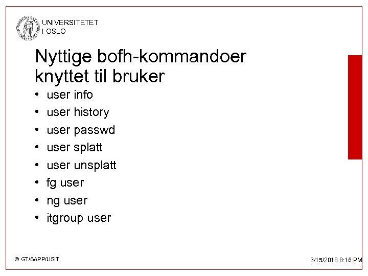 UNIVERSITETET I OSLO Nyttige bofh-kommandoer knyttet til bruker • • user info user history