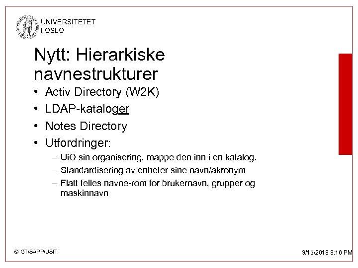 UNIVERSITETET I OSLO Nytt: Hierarkiske navnestrukturer • • Activ Directory (W 2 K) LDAP-kataloger