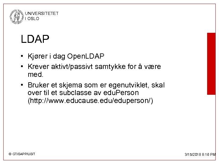 UNIVERSITETET I OSLO LDAP • Kjører i dag Open. LDAP • Krever aktivt/passivt samtykke