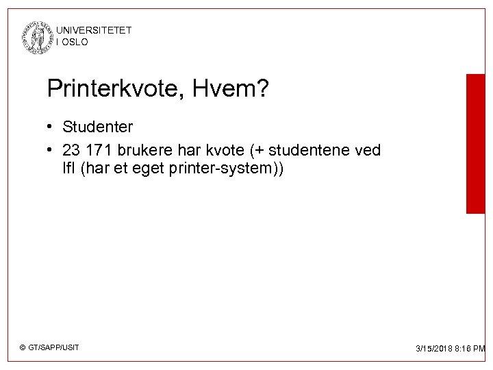 UNIVERSITETET I OSLO Printerkvote, Hvem? • Studenter • 23 171 brukere har kvote (+