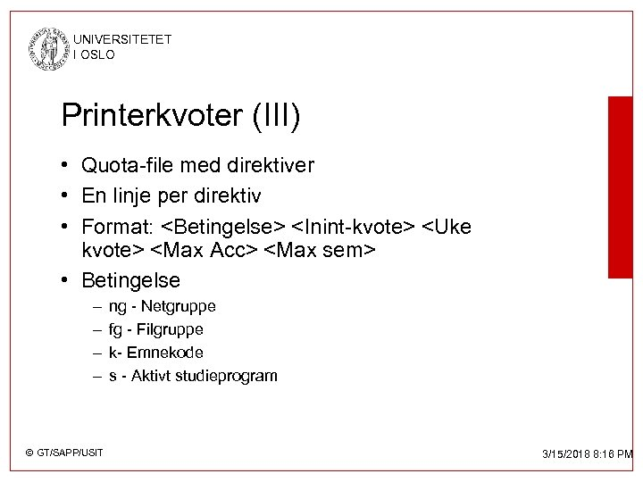 UNIVERSITETET I OSLO Printerkvoter (III) • Quota-file med direktiver • En linje per direktiv