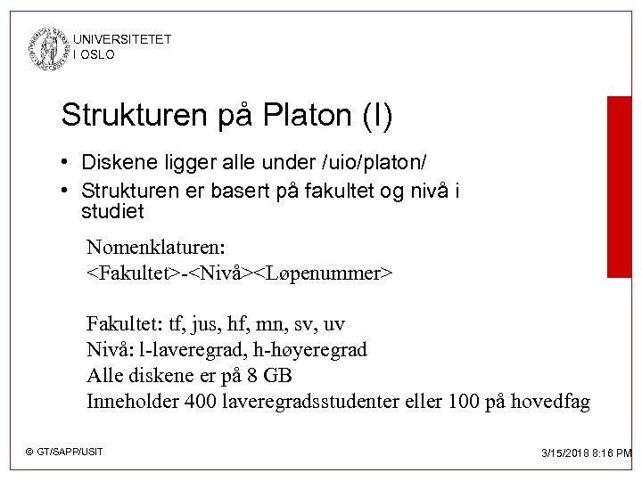 UNIVERSITETET I OSLO Strukturen på Platon (I) • Diskene ligger alle under /uio/platon/ •